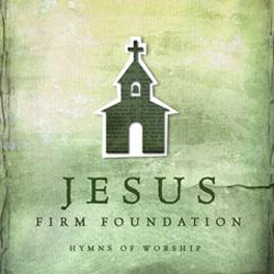 Jesus Firm Foundation