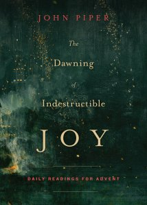 The Dawn of Indestructible Joy by John Piper