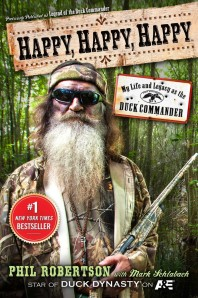 Happy, Happy, Happy - My Life and Legacy as the Duck Commander by Phil Robertson with Mark Schlabach