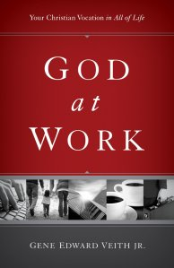 God at Work: Your Christian Vocation in All of Life by Gene Edward Veith