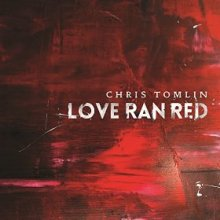 Love Ran Red by Chris Tomlin