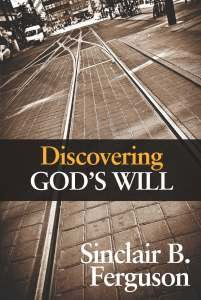 Discovering God's Will by Sinclair Ferguson