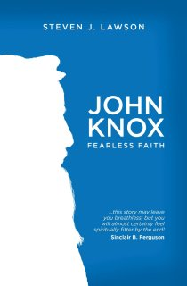 John Knox Fearless Faith by Steven Lawson