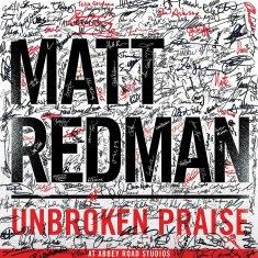 Unbroken Praise, Matt Redman