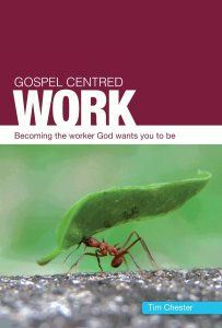 Gospel Centered Work by Tim Chester
