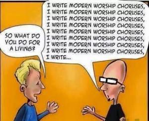 I write modern worship choruses
