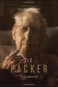 J.I. Packer An Evangelical Life