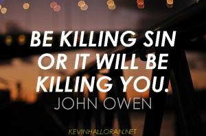 John-Owen-Quotes-Mortification-of-Sin-Be-Killing-Sin-or-it-Will-Be-Killing-You-300x199