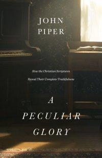 A Peculiar Glory by John Piper