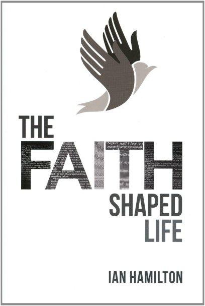 The Faith Shaped Life by Ian Hamilton