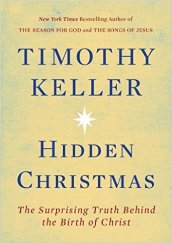 Hidden Christmas, The Surprising Truth Behind the Birth of Christ by Tim Keller