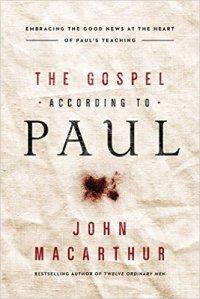 The Gospel According to Paul, Embracing the Good News at the Heart of Paul's Teachings – John MacArthur