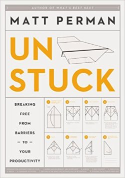 Unstuck, Breaking Free from Barriers to Your Productivity – Matt