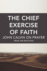 the-chief-exercise-of-prayer-by-john-calvin