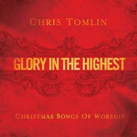 Glory in the Highest: Christmas Songs of Worship – Chris Tomlin The first of two Chris Tomlin Christmas albums, the second being last year's Adore: Christmas Songs of Worship.