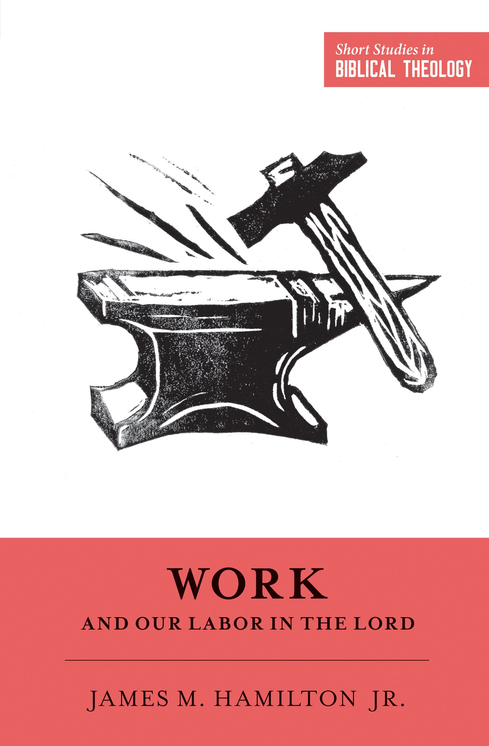 Work and Our Labor in the Lord (Short Studies in Biblical Theology) by  James M. Hamilton Jr. BOOK CLUB | Coram Deo ~
