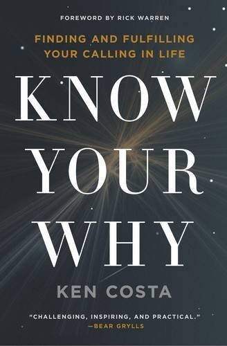 Know Your Why Finding And Fulfilling Your Calling In Life By Ken