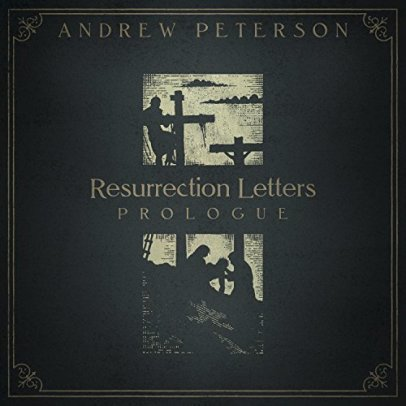 Andrew Peterson Resurrectin Letters Prologue